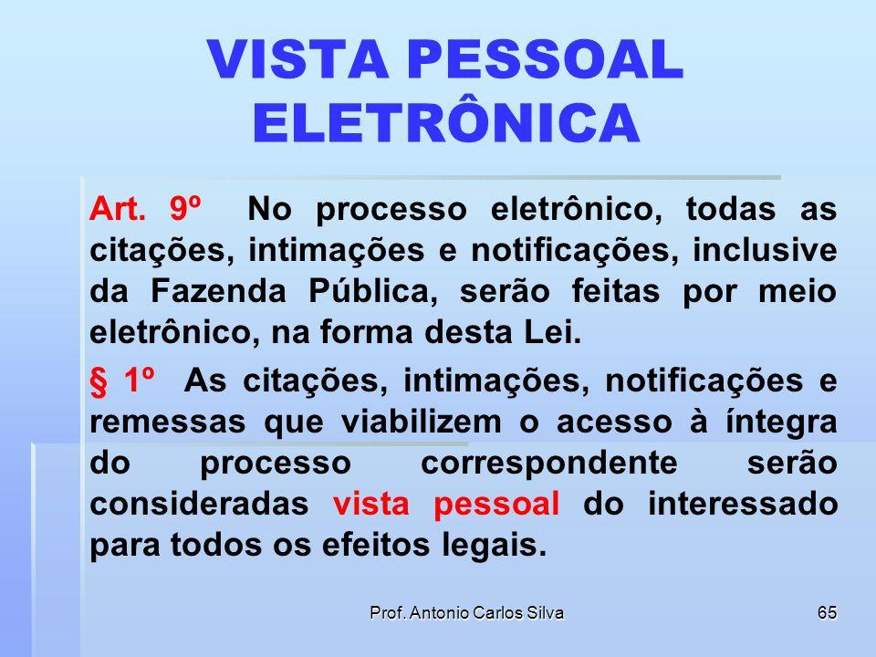 Prof. Antonio Carlos Silva64 CAPÍTULO III – DO PROCESO ELETRÔNICO Art. 8º Os órgãos do Poder Judiciário poderão desenvolver sistemas eletrônicos de pr