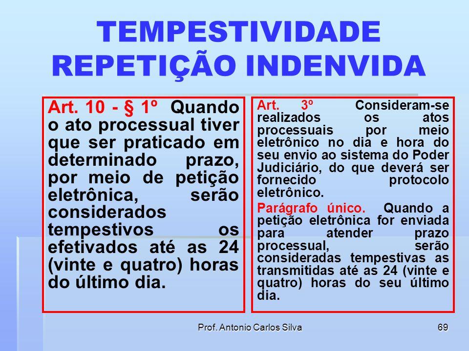 Prof. Antonio Carlos Silva68 TEMPESTIVIDADE § 1º Quando o ato processual tiver que ser praticado em determinado prazo, por meio de petição eletrônica,