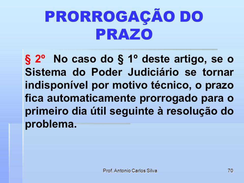 Prof. Antonio Carlos Silva69 TEMPESTIVIDADE REPETIÇÃO INDENVIDA Art. 10 - § 1º Quando o ato processual tiver que ser praticado em determinado prazo, p