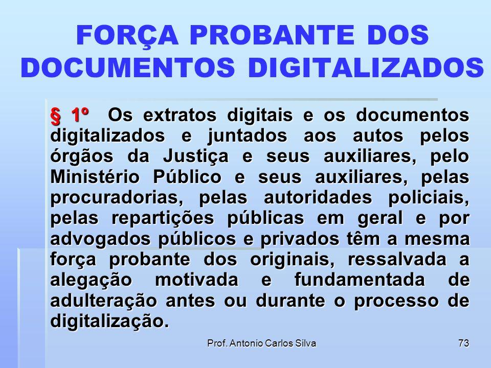 Prof. Antonio Carlos Silva72 DOCUMENTOS PRODUZIDOS ELETRONICAMENTE Art. 11. Os documentos produzidos eletronicamente e juntados aos processos eletrôni