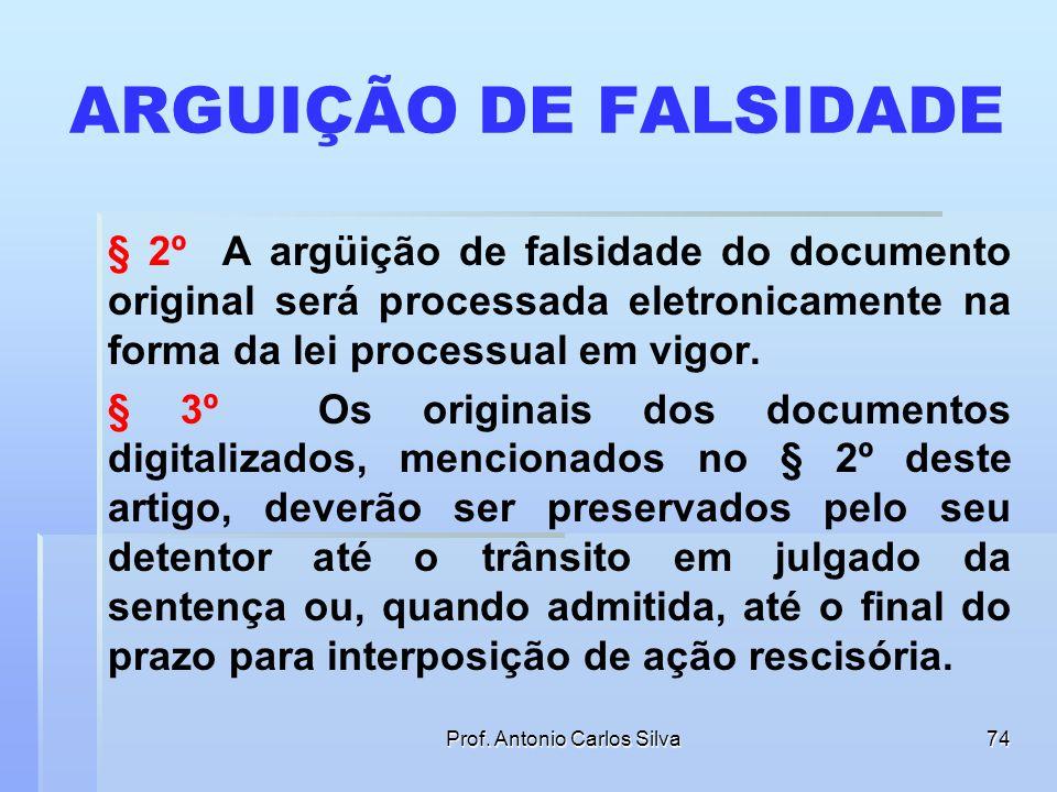 Prof. Antonio Carlos Silva73 FORÇA PROBANTE DOS DOCUMENTOS DIGITALIZADOS § 1º Os extratos digitais e os documentos digitalizados e juntados aos autos