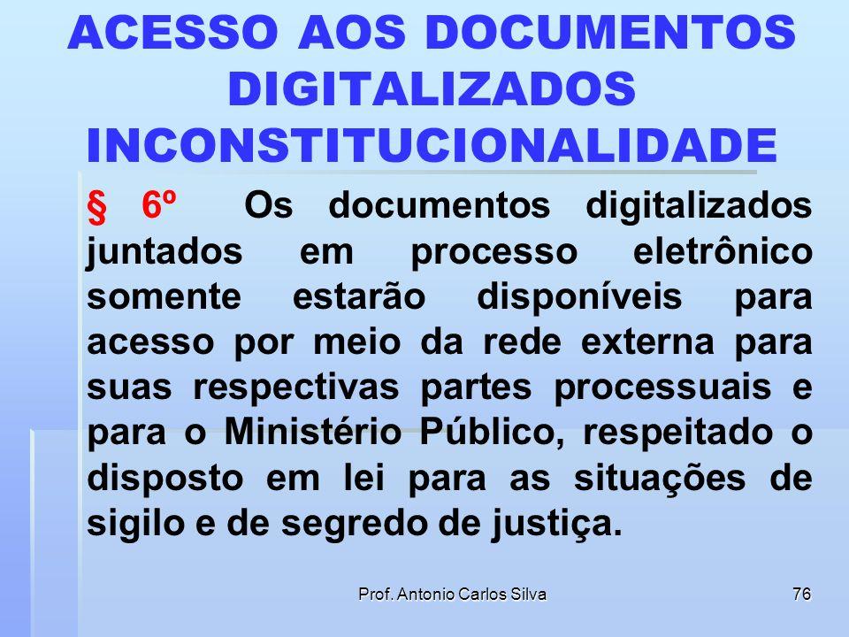 Prof. Antonio Carlos Silva75 DOCUMENTOS NÃO DIGITALIZÁVEIS § 4o (VETADO) § 5o Os documentos cuja digitalização seja tecnicamente inviável devido ao gr
