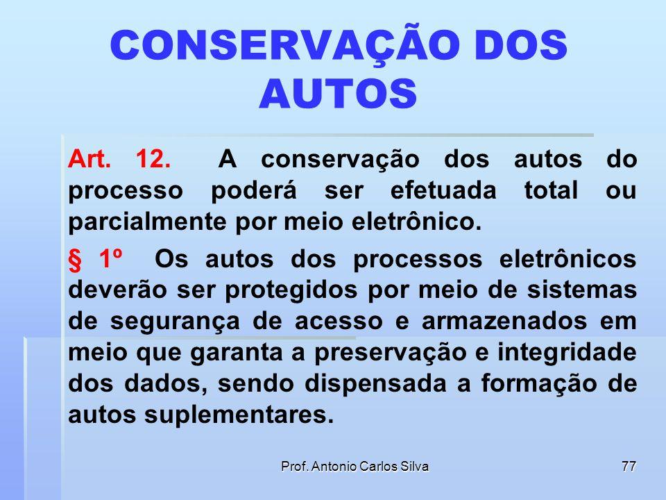 Prof. Antonio Carlos Silva76 ACESSO AOS DOCUMENTOS DIGITALIZADOS INCONSTITUCIONALIDADE § 6º Os documentos digitalizados juntados em processo eletrônic
