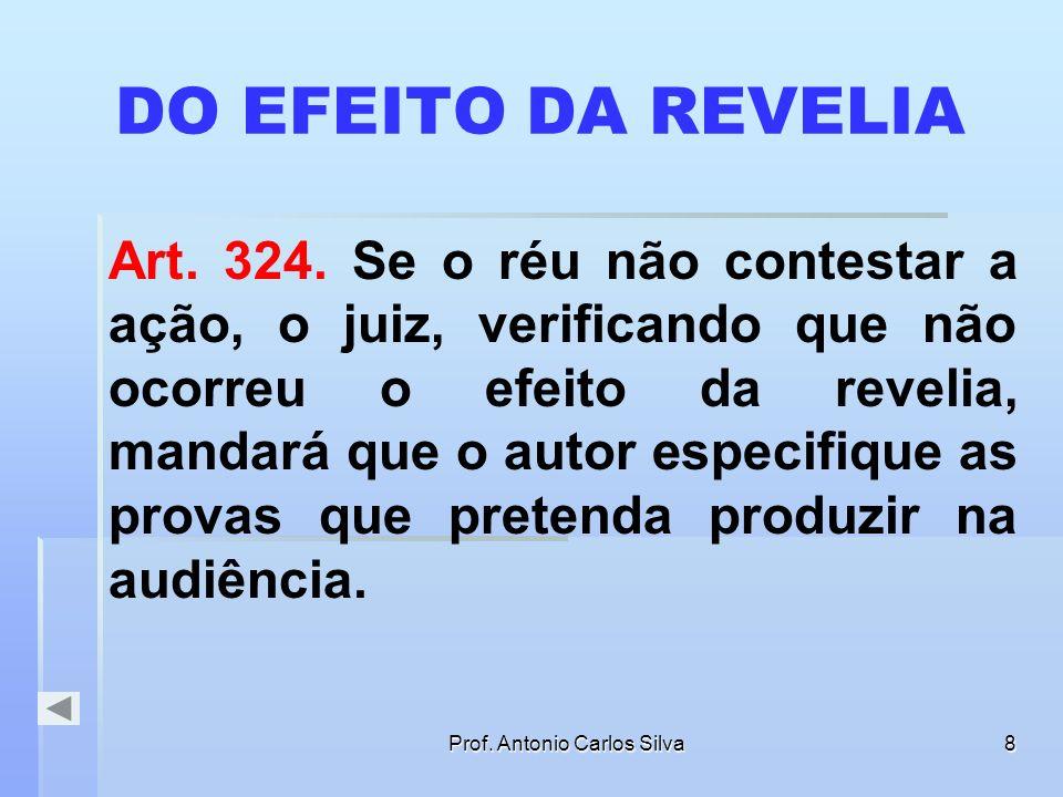 Prof. Antonio Carlos Silva7 REVELIA Art. 319. Se o réu não contestar a ação, reputar- se-ão verdadeiros os fatos afirmados pelo autor. Art. 320. A rev