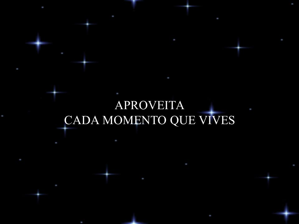 APROVEITA CADA MOMENTO QUE VIVES