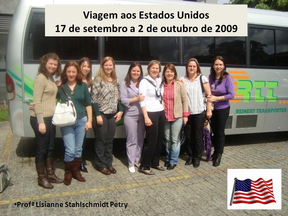 Viagem aos Estados Unidos 17 de setembro a 2 de outubro de 2009 Profª Lisianne Stahlschmidt Petry