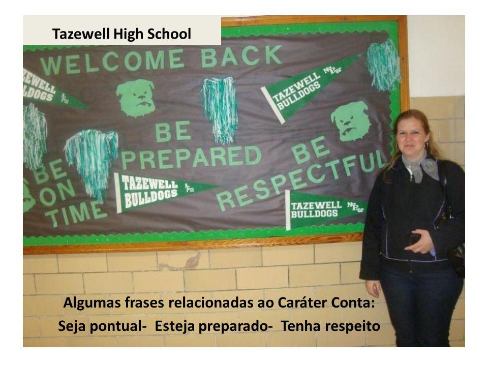 Tazewell High School Algumas frases relacionadas ao Caráter Conta: Seja pontual- Esteja preparado- Tenha respeito