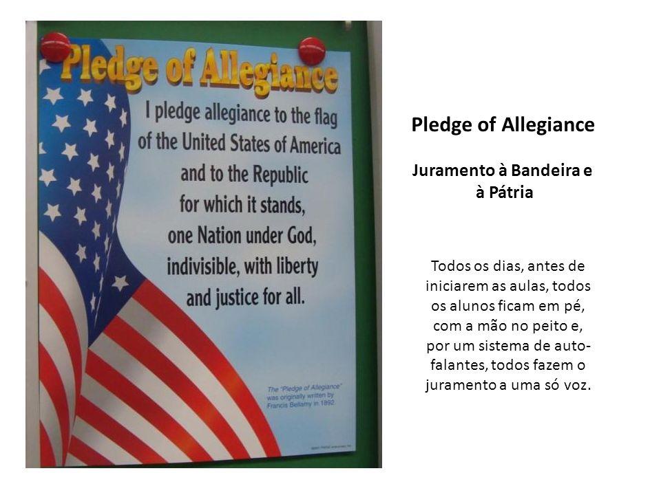 Pledge of Allegiance Juramento à Bandeira e à Pátria Todos os dias, antes de iniciarem as aulas, todos os alunos ficam em pé, com a mão no peito e, po
