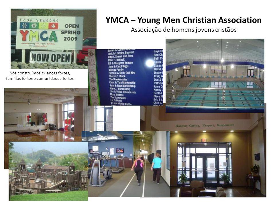 YMCA – Young Men Christian Association Associação de homens jovens cristãos Nós construímos crianças fortes, famílias fortes e comunidades fortes