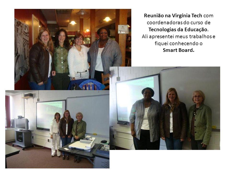 Reunião na Virgínia Tech com coordenadoras do curso de Tecnologias da Educação. Ali apresentei meus trabalhos e fiquei conhecendo o Smart Board.