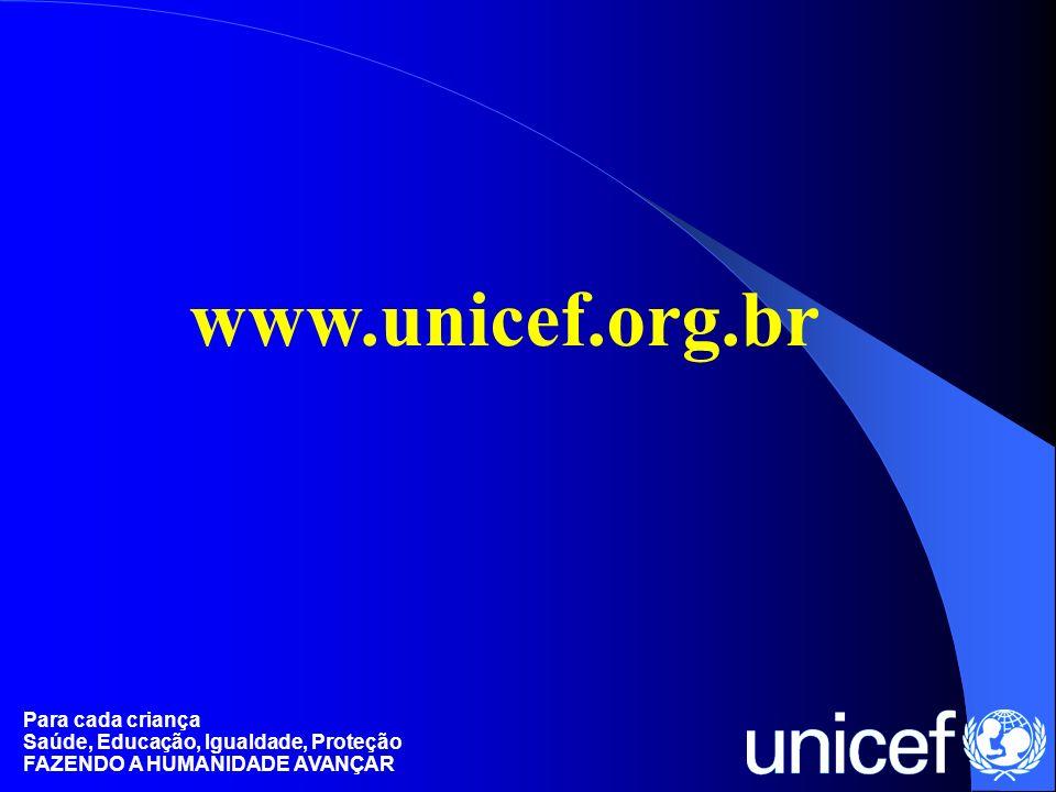Para cada criança Saúde, Educação, Igualdade, Proteção FAZENDO A HUMANIDADE AVANÇAR www.unicef.org.br