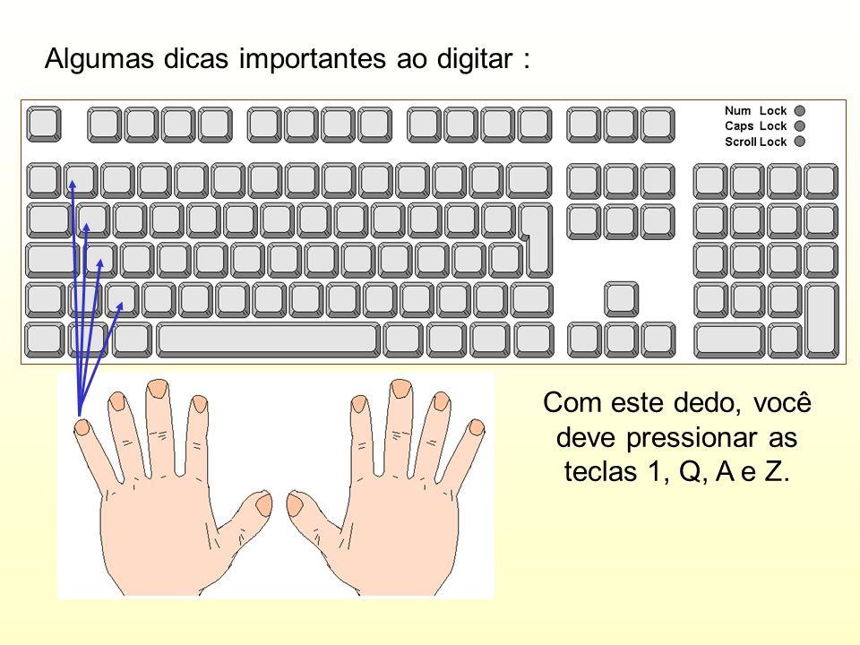 Algumas dicas importantes ao digitar : Com este dedo, você deve pressionar as teclas 1, Q, A e Z.