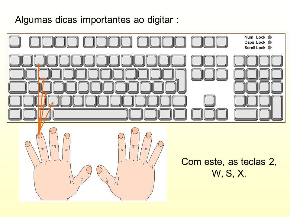 Algumas dicas importantes ao digitar : Com este, as teclas 2, W, S, X.
