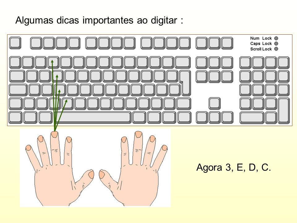 Algumas dicas importantes ao digitar : Agora 3, E, D, C.