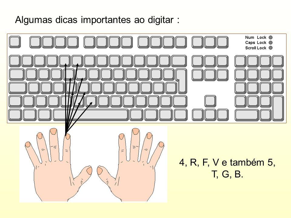 Algumas dicas importantes ao digitar : 4, R, F, V e também 5, T, G, B.