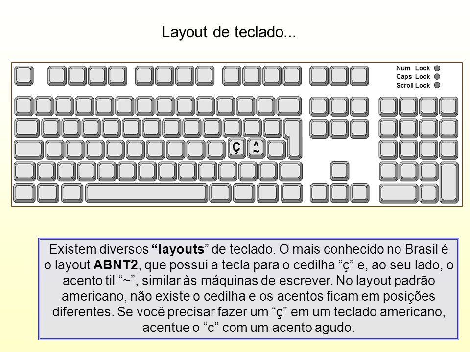 Layout de teclado... Existem diversos layouts de teclado. O mais conhecido no Brasil é o layout ABNT2, que possui a tecla para o cedilha ç e, ao seu l