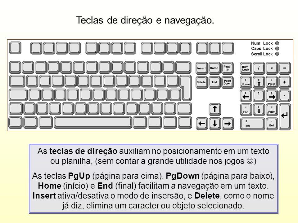 Teclas de direção e navegação. As teclas de direção auxiliam no posicionamento em um texto ou planilha, (sem contar a grande utilidade nos jogos ) As