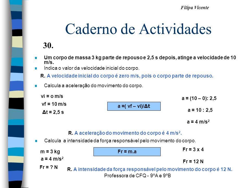 Filipa Vicente Professora de CFQ - 9ºA e 9ºB Caderno de Actividades nUnUm corpo de massa 3 kg parte de repouso e 2,5 s depois, atinge a velocidade de