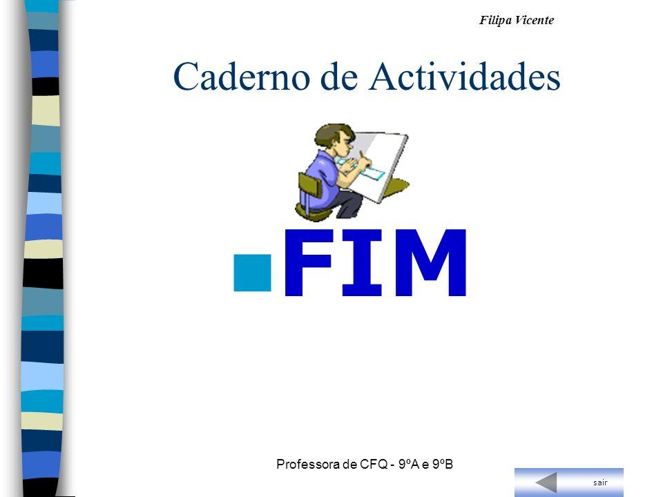Filipa Vicente Professora de CFQ - 9ºA e 9ºB Caderno de Actividades n FIM sair