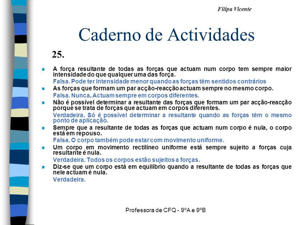 Filipa Vicente Professora de CFQ - 9ºA e 9ºB Caderno de Actividades nAnA força resultante de todas as forças que actuam num corpo tem sempre maior int