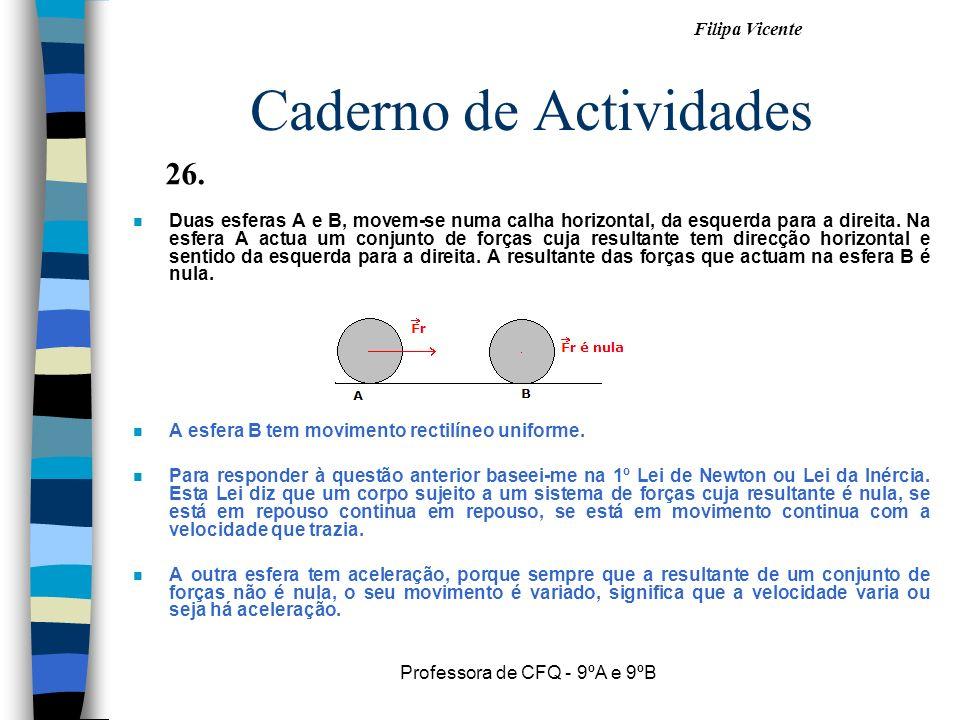 Filipa Vicente Professora de CFQ - 9ºA e 9ºB Caderno de Actividades n Duas esferas A e B, movem-se numa calha horizontal, da esquerda para a direita.