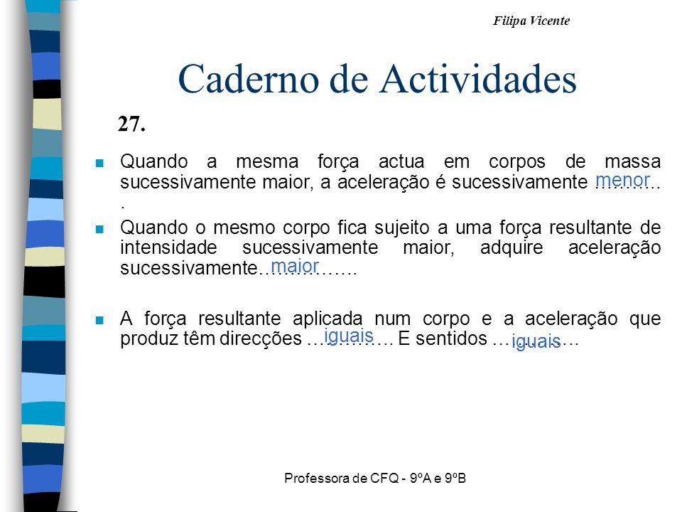 Filipa Vicente Professora de CFQ - 9ºA e 9ºB Caderno de Actividades nQnQuando a mesma força actua em corpos de massa sucessivamente maior, a aceleraçã