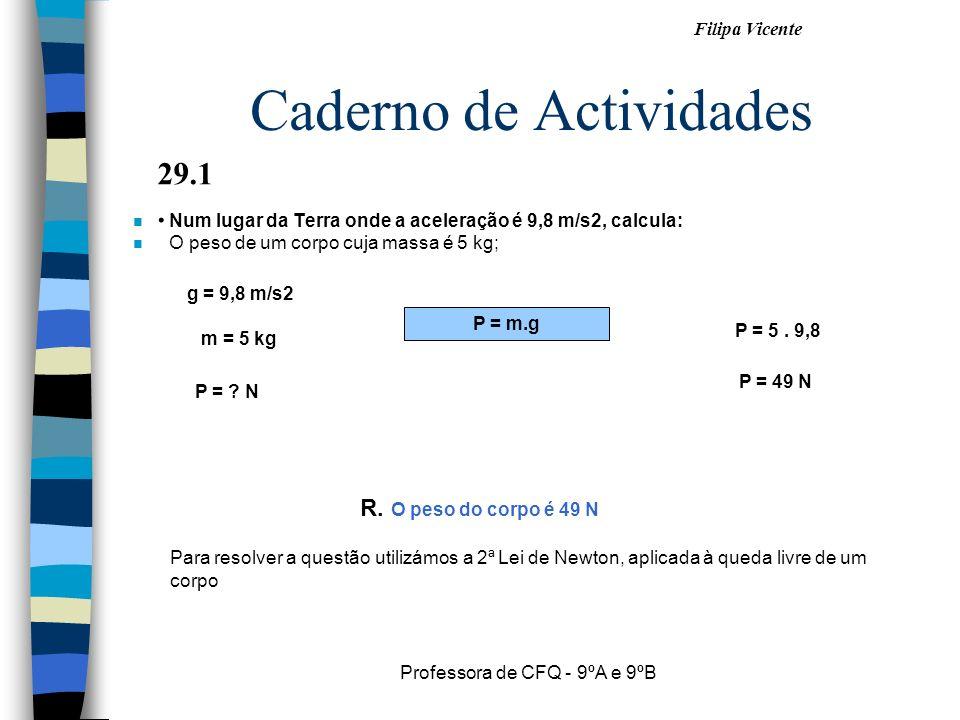 Filipa Vicente Professora de CFQ - 9ºA e 9ºB Caderno de Actividades nNnNum lugar da Terra onde a aceleração é 9,8 m/s2, calcula: nOnO peso de um corpo