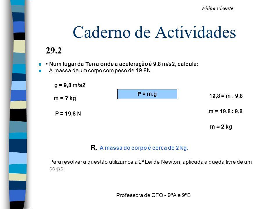 Filipa Vicente Professora de CFQ - 9ºA e 9ºB Caderno de Actividades nNnNum lugar da Terra onde a aceleração é 9,8 m/s2, calcula: nAnA massa de um corp