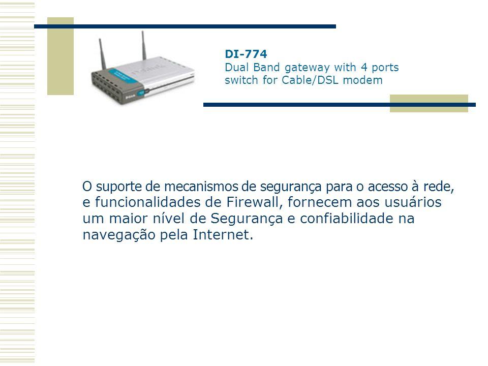 DI-774 Dual Band gateway with 4 ports switch for Cable/DSL modem O suporte de mecanismos de segurança para o acesso à rede, e funcionalidades de Firew