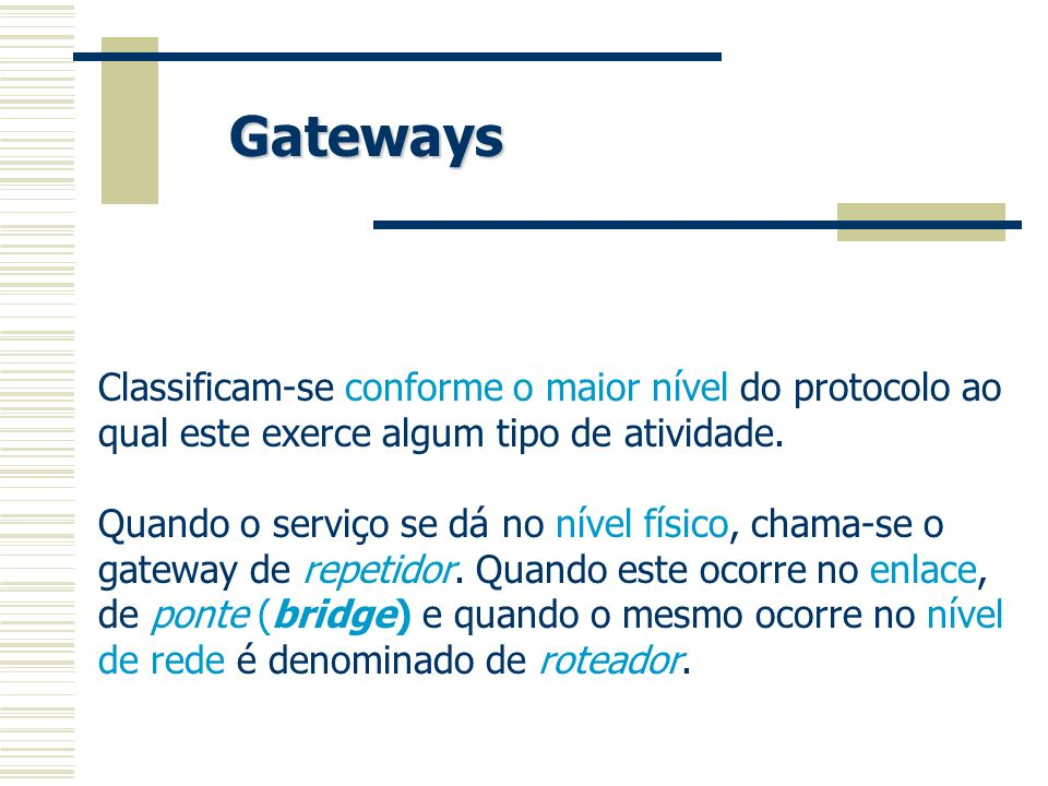 Os gateways podem ser classificados conforme o serviço de duas formas: conversores de meio e tradutores de protocolos.