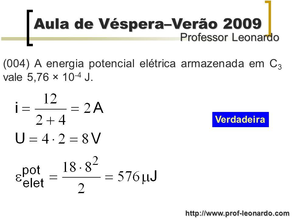 Professor Leonardo Aula de Véspera–Verão 2009 http://www.prof-leonardo.com (004) A energia potencial elétrica armazenada em C 3 vale 5,76 × 10 -4 J. V