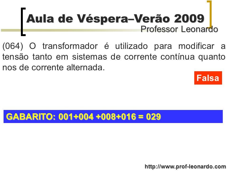 Professor Leonardo Aula de Véspera–Verão 2009 http://www.prof-leonardo.com (064) O transformador é utilizado para modificar a tensão tanto em sistemas