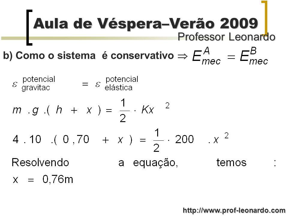 Professor Leonardo Aula de Véspera–Verão 2009 http://www.prof-leonardo.com b) Como o sistema é conservativo