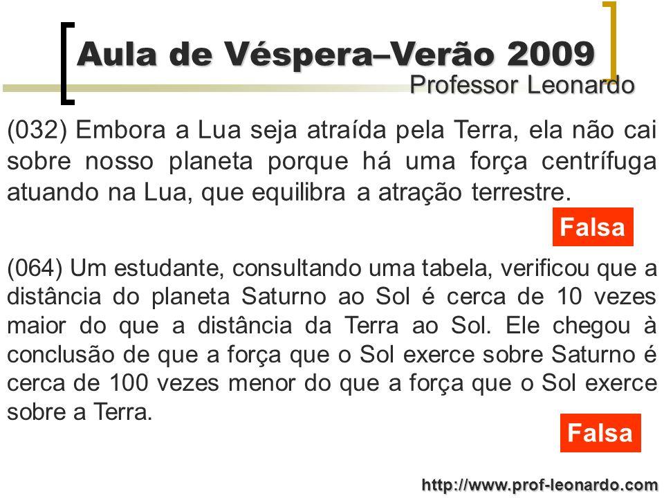 Professor Leonardo Aula de Véspera–Verão 2009 http://www.prof-leonardo.com (032) Embora a Lua seja atraída pela Terra, ela não cai sobre nosso planeta