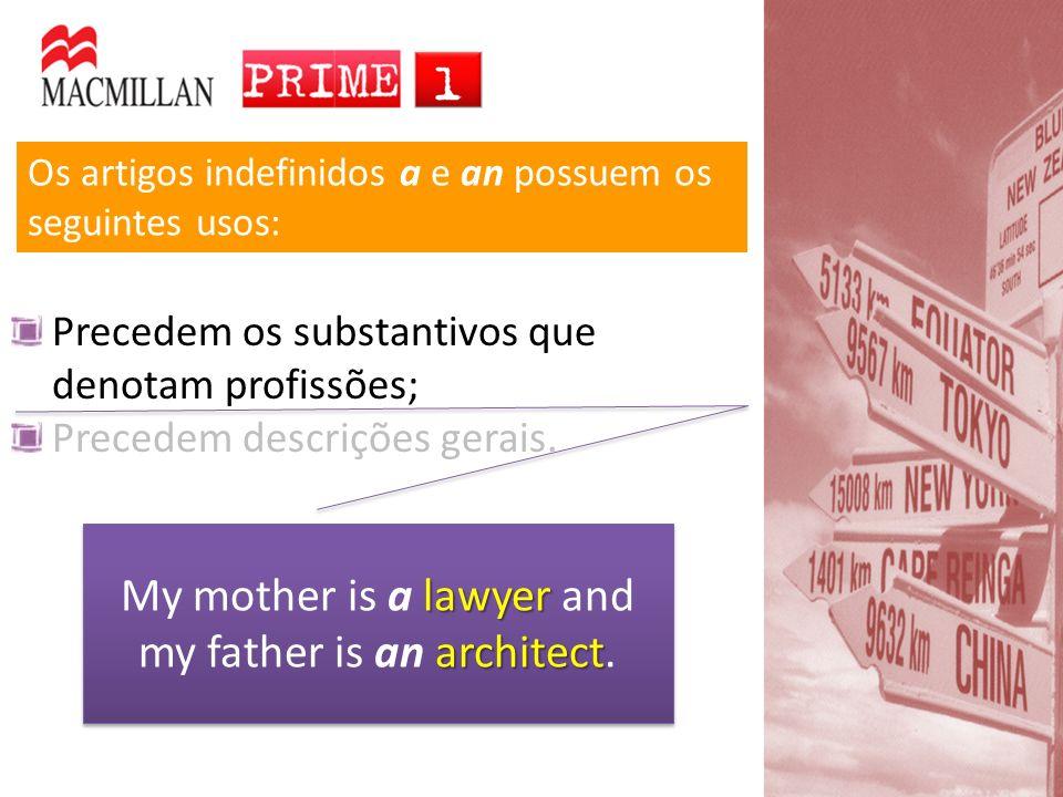 Os artigos indefinidos a e an possuem os seguintes usos: Precedem os substantivos que denotam profissões; Precedem descrições gerais. lawyer architect