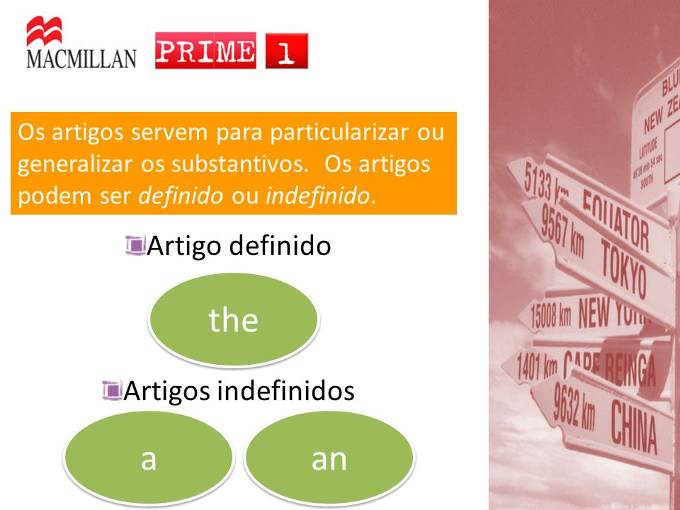 Os artigos servem para particularizar ou generalizar os substantivos. Os artigos podem ser definido ou indefinido. Artigo definido Artigos indefinidos