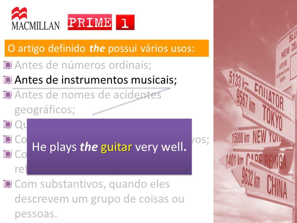 O artigo definido the possui vários usos: Antes de números ordinais Antes de instrumentos musicais Antes de nomes de acidentes geográficos Quando o objeto, local, etc.