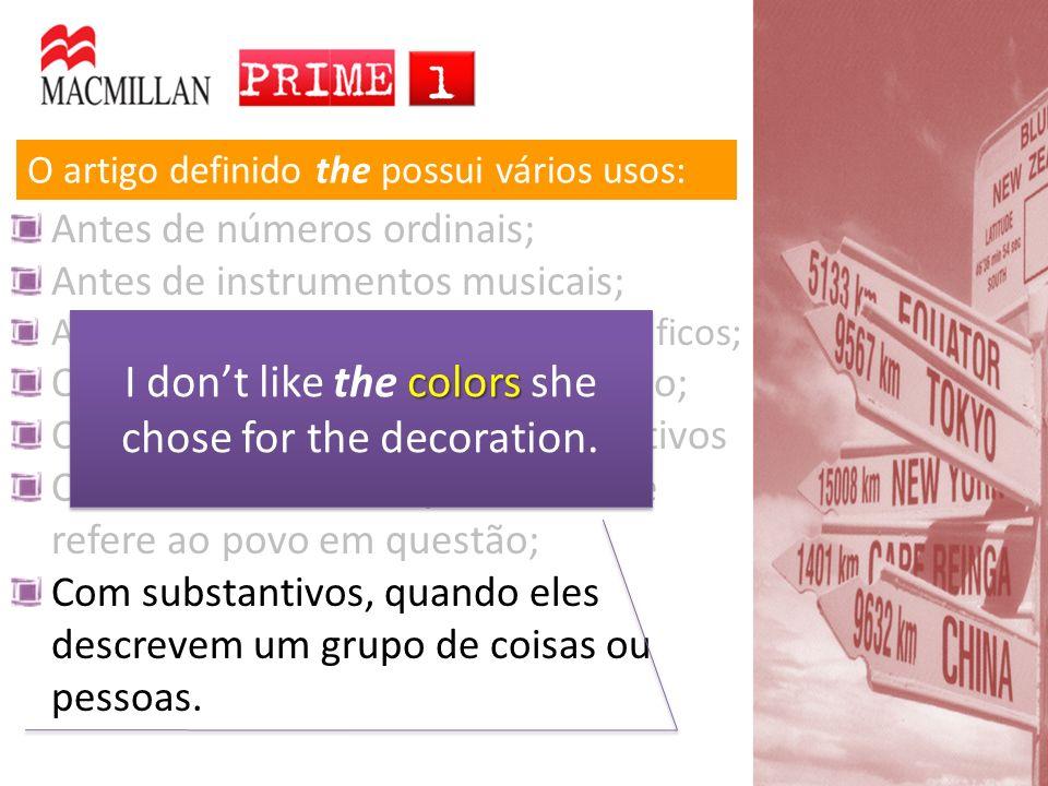 O artigo definido the possui vários usos: Antes de números ordinais; Antes de instrumentos musicais; Antes de nomes de acidentes geográficos; Quando o objeto, local, etc.
