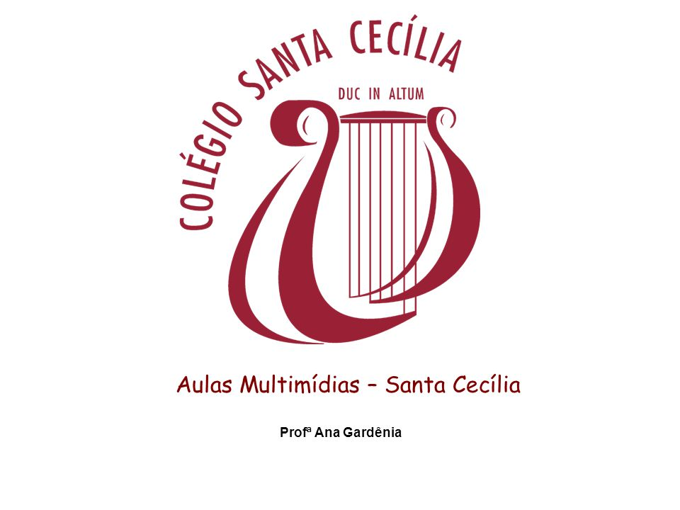 Aulas Multimídias – Santa Cecília Profª Ana Gardênia