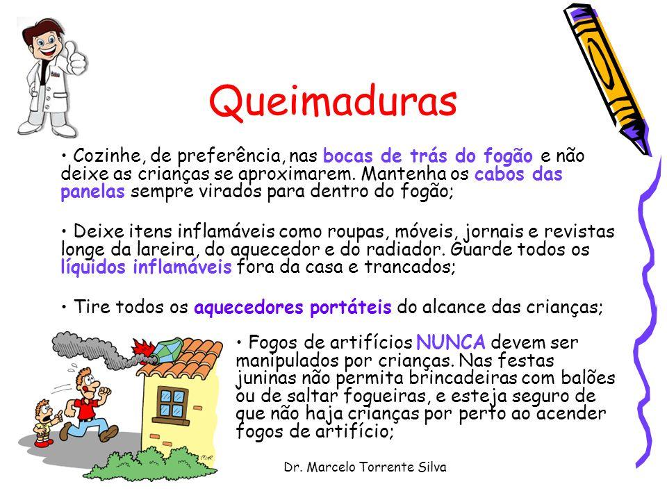 Dr. Marcelo Torrente Silva Queimaduras Cozinhe, de preferência, nas bocas de trás do fogão e não deixe as crianças se aproximarem. Mantenha os cabos d
