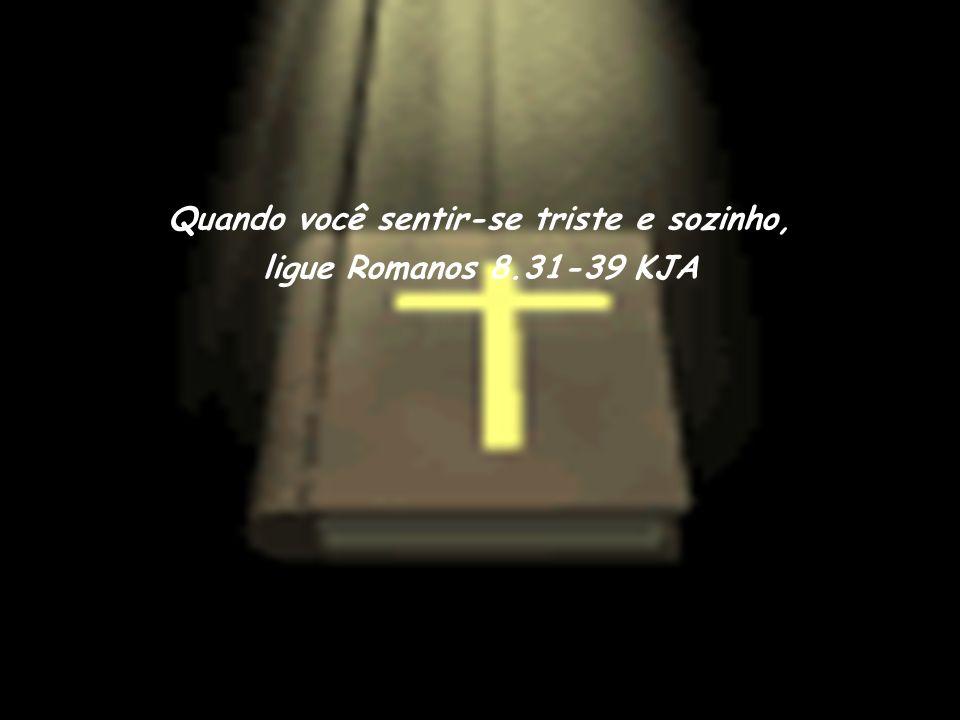Quando Deus parecer distante, ligue Salmo 63 KJA Quando sua fé precisar ser ativada, ligue Hebreus 11 KJA Quando você estiver solitário e com medo, li