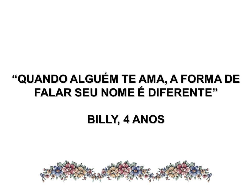 QUANDO ALGUÉM TE AMA, A FORMA DE FALAR SEU NOME É DIFERENTE BILLY, 4 ANOS
