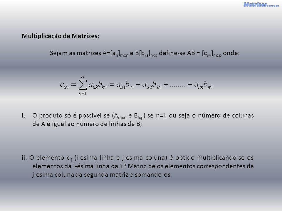 Multiplicação de Matrizes: Sejam as matrizes A=[a ij ] mxn e B[b rs ] nxp define-se AB = [c uv ] mxp onde: i.O produto só é possivel se (A mxn e B lxp