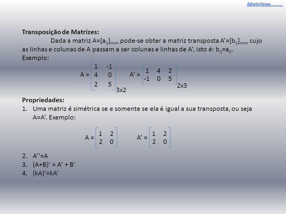 Transposição de Matrizes: Dada a matriz A=[a ij ] mxn pode-se obter a matriz transposta A=[b ij ] nxm cujo as linhas e colunas de A passam a ser colun