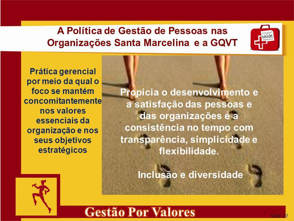 Slide 10 A Política de Gestão de Pessoas nas Organizações Santa Marcelina e a GQVT Prática gerencial por meio da qual o foco se mantém concomitantemen