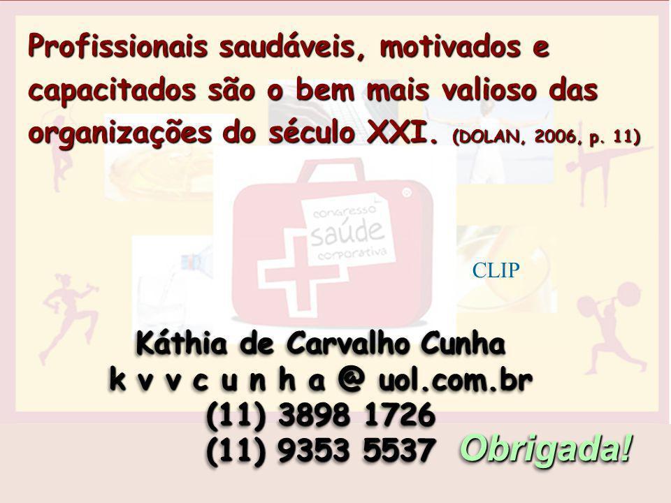 Obrigada!Obrigada! Káthia de Carvalho Cunha k v v c u n h a @ uol.com.br (11) 3898 1726 (11) 9353 5537 Káthia de Carvalho Cunha k v v c u n h a @ uol.