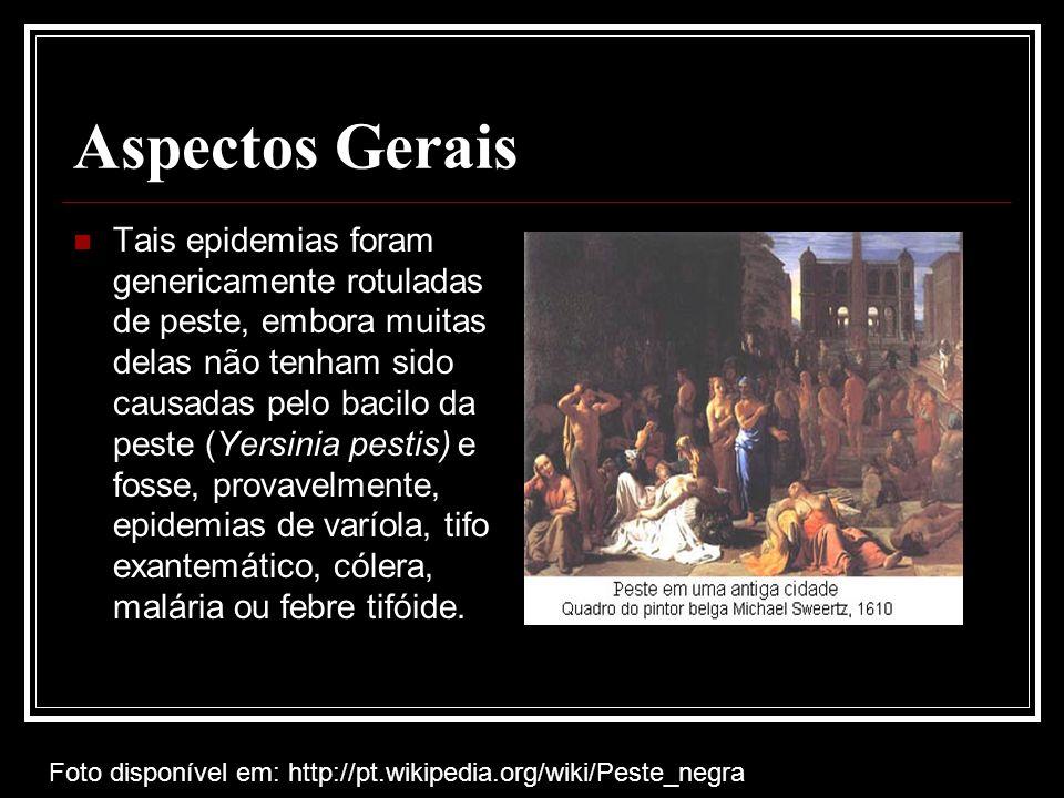 Aspectos Gerais Tais epidemias foram genericamente rotuladas de peste, embora muitas delas não tenham sido causadas pelo bacilo da peste (Yersinia pes
