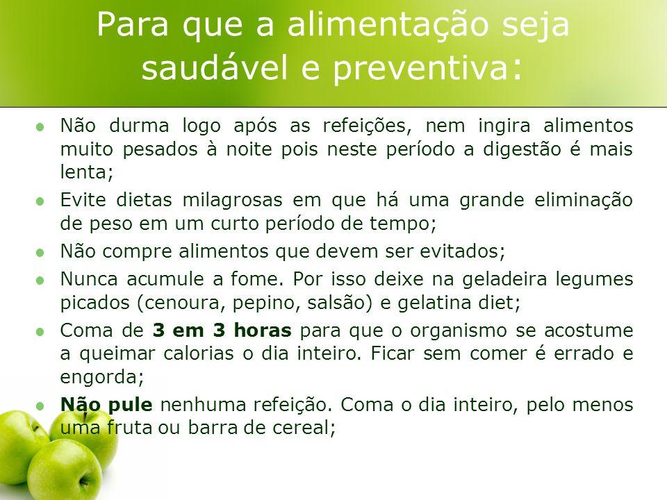 Para que a alimentação seja saudável e preventiva : Não durma logo após as refeições, nem ingira alimentos muito pesados à noite pois neste período a
