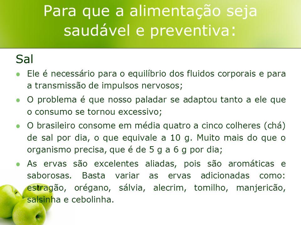 Para que a alimentação seja saudável e preventiva : Sal Ele é necessário para o equilíbrio dos fluidos corporais e para a transmissão de impulsos nerv