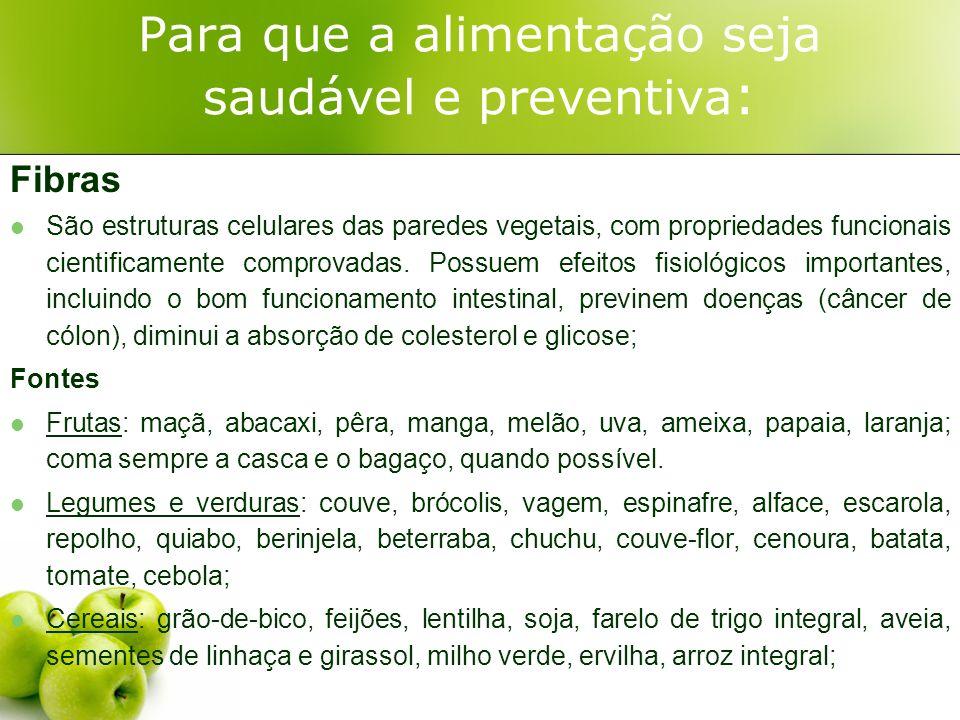 Para que a alimentação seja saudável e preventiva : Fibras São estruturas celulares das paredes vegetais, com propriedades funcionais cientificamente